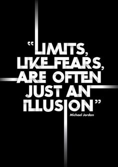 Limits like fears are often just an illusion ~ MJ