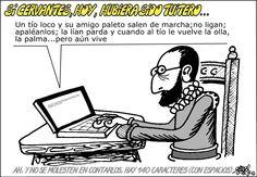 B2 - Oraciones condicionales irreales en pasado: Si el escritor Miguel de Cervantes hubiera nacido en nuestra época y hubiera sido tuitero... Imagina cómo habría sido la vida de otros personajes histórico si hubieran nacido hoy. @sonoraele [Viñeta de Forges del 23 de abril de 2014.]