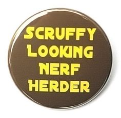 Scruffy Looking Nerf Herder  Button Pinback Badge by theangryrobot