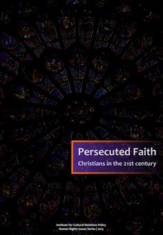 ICRP's Human Rights Issues Series vol.1 (August 2013) - Ádám Török: Persecuted Faith: Christians in the 21st century