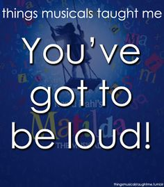 Things musicals taught me! Wait, taught me? This is my motto!