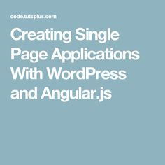 Creating Single Page Applications With WordPress and Angular.js