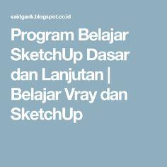 Program Belajar SketchUp Dasar dan Lanjutan   Belajar Vray dan SketchUp