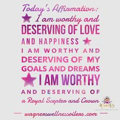 Today's Affirmatio I Am Worthy, Wellness Quotes, My Goals, Happy, Decor, Decorating, Inredning, Happiness, Interior Decorating
