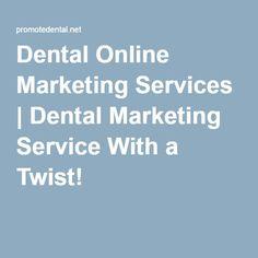 Dental Online Marketing Services | Dental Marketing Service With a Twist!