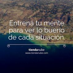 #FraseInspiracion: Entrená tu mente para ver lo bueno de cada situación.  #TiendaNube #Emprendimiento #Motivacion #Optimismo