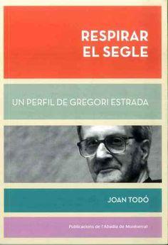 Todó Cortiella, Joan. Respirar el segle : un perfil de Gregori Estrada.Barcelona : Publicacions de l'Abadia de Montserrat, 2017