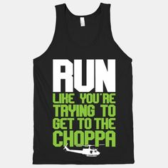 26. RUN LIKE YOU'RE TRYING TO GET TO THE CHOPPA