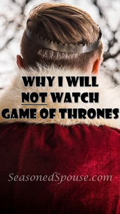 Why I will NOT watch Game of Thrones