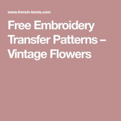 Free Embroidery Transfer Patterns – Vintage Flowers