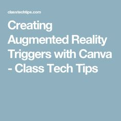 Creating Augmented Reality Triggers with Canva - Class Tech Tips