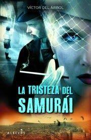 """Libros que hay que leer: """"La tristeza del samurái"""" - Víctor del Árbol"""