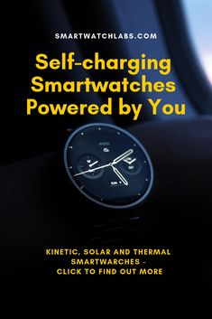 Self-charging Smartwatches are beomming a reality as manufacturers are creating Solar, Kinetic and Thermal powered smartwatches. Kinetic Energy, Solar Energy, Solar Power, Thermoelectric Generator, Thermal Energy, Electrical Energy, Gps Tracking, Gps Navigation, Smart Technologies