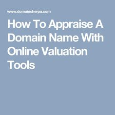 Domain Appraisal And Valuation  Why Do We Need It Domain Names
