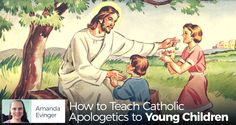 How to Teach Catholic Apologetics to Young Children - Drawing inspiration from her Calvinist background, Amanda Evinger shares 5 ideas that she employs in her family to teach kids apologetics.