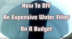How To DIY An Expensive Water Filter On A Budget | Survivopedia