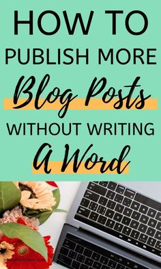 How To Publish More Blog Posts Without Writing A Word | Blogger's Jungle