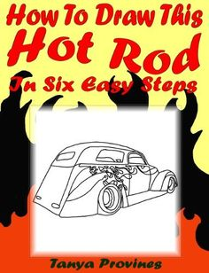 How To Draw This Hot Rod In Six Easy Steps by Tanya L. Provines, http://www.amazon.com/dp/B007Z5PQGQ/ref=cm_sw_r_pi_dp_Ktwiqb0W67RGF