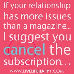 If your relationship has more issues than a magazine... I suggest you cancel that subscription.