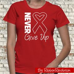 Never Give Up Shirt for causes such as AIDS, Blood Cancer, Heart Disease, HIV, Stroke and Vasculitis Awareness.