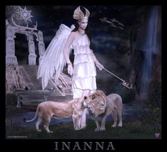 Inanna, also known as Ishtar, Aphrodite, Isis, Venus..... is known as the Goddess of Love, War and Fertility.