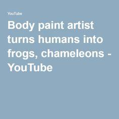 Body paint artist turns humans into frogs, chameleons - YouTube