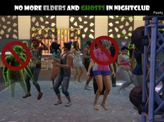 No More Elders and Ghosts In Nightclub by Pawlq (Sims 4) As in title - my mod do not allow Elders and Ghosts* as dancer in Nightclub. *Only ghost whos died Old Age because in game they are marks as Elder Overriden Resources and...