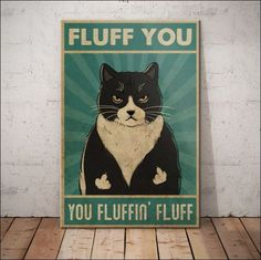 Fluff you you fluffin fluff poster I Love Cats, Crazy Cats, Cool Cats, Crazy Cat Lady, Cute Funny Animals, Funny Cats, Black Cat Art, Cat Posters, Here Kitty Kitty