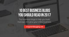 10 Best Business Blogs You Should Read In 2017
