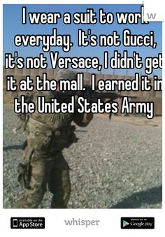 I wear a suit to work everyday.  It's not Gucci, it's not Versace, I didn't get it at the mall.  I earned it in the United States Army