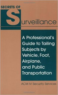 Secrets Of Surveillance: A Professional's Guide To Tailing Subjects By Vehicle, Foot, Airplane, And Public Transportation: ACM IV Security Services: 9780873647229: Amazon.com: Books