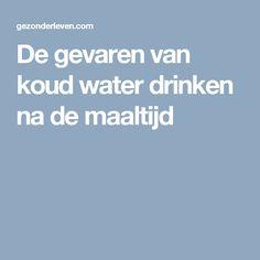 De gevaren van koud water drinken na de maaltijd