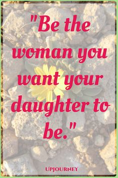 100 [MOST] Inspirational Mother Daughter Quotes Be the woman you want your daughter to be. Most women in this world or mothers. Most mothers are exceptional human beings because they offer wisdom, love, understanding and care like no other. Smile Quotes, New Quotes, Girl Quotes, Woman Quotes, Love Quotes, Funny Quotes, Inspirational Mother Daughter Quotes, Mother Quotes, Inspirational Quotes