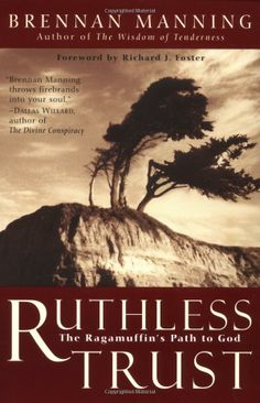 Amazon.com: Ruthless Trust: The Ragamuffin's Path to God (9780062517760): Brennan Manning: Books