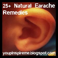 You Pinspire Me: 25+ Natural Earache Remedies