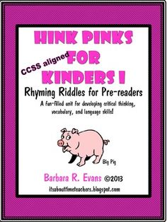 Hink Pinks for Kinders.  No reading necessary.  $ #CCSS #Gifted #HinkPinks #criticalthinking #higherorderthinkingskills #enrichment #BarbEvans #itsabouttimeteachers