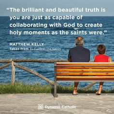 The brilliant and beautiful truth is you are just as capable of collaborating with God to create holy moments as the saints were. - Rediscover the Saints by Matthew Kelly Prayer Quotes, Bible Quotes, Motivational Quotes, Inspirational Quotes, Catholic Quotes, Catholic Prayers, Catholic Daily, Dynamic Catholic, Bible Study Tools