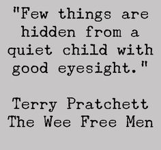 Few things are hidden from a quiet child with good eyesight - Sir Terry Pratchett Author Quotes, Book Quotes, Me Quotes, Qoutes, Pretty Words, Beautiful Words, Terry Pratchett Discworld, Wit And Wisdom, My Philosophy