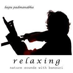 """RELAXING NATURE SOUNDS with BANSURI"" Perfect for relaxing y Bapu Padmanabha (Bapu Flute)"