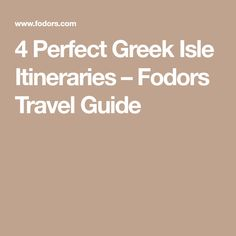 4 Perfect Greek Isle Itineraries – Fodors Travel Guide