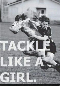 Tackle like a girl girls rugby go MOTHER LODE RUGBY CLUB luv ya!!