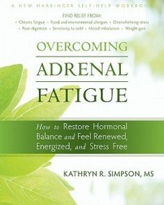 Overcoming Adrenal Fatigue: How to Restore Hormonal Balance and Feel Renewed, Energized, and Stress Free (New Harbinger Self-Help Workbook) Kathryn Simpson 1572249528 9781572249523 Overcoming Adrenal Fatigue: How to Restore Hormon What Is Adrenal Fatigue, Adrenal Fatigue Treatment, Adrenal Fatigue Symptoms, Chronic Fatigue Syndrome Diet, Adrenal Glands, Adrenal Burnout, Stress Burnout, Arthritis, Adrenal Health