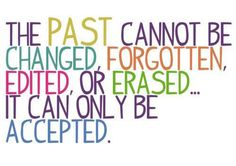 Accept The Past #quotes #inspirational Accepted and the good things will come on your way!