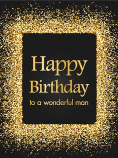 Golden Sparkle Happy Birthday Card: This striking black and gold birthday card is a wonderful way for you to wish an equally wonderful man a very happy birthday! Sprinkles of sparkling confetti surround the message, which is front and center for him to see as he celebrates another year. No matter what your relationship, this thoughtful card will certainly make him feel remembered and loved.