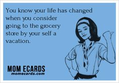 You know your life has changed when - #Ecards, #Humor, #Mom