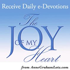 Are you looking for scriptural truth delivered to you in a concise and captivating collection of daily devotions? Sign up to receive Anne's free daily e-devotions taken from The Joy of My Heart: Meditating Daily on God's Word. We are praying this will become a welcome addition to your personal devotional time. http://ow.ly/uWwSA   Anne Graham Lotz