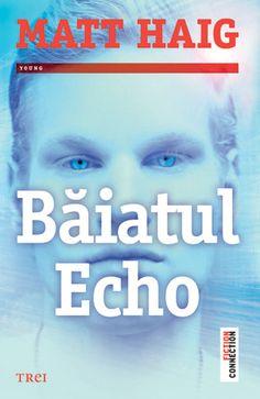 2015 Baiatul Echo de Matt Haig-Editura Trei Connection, Fiction, Film, Books, Literatura, Movie, Libros, Film Stock, Book