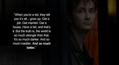 All-time favourite Doctor Who quote. [even though it wasn't Ten who said it]