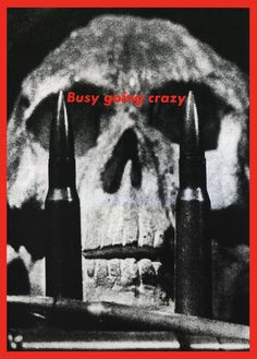 barbara kruger - untitled (busy going crazy), 1989.