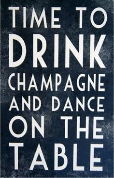Time to drink champagne and dance on the table. #champagedreams